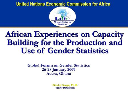 African Centre for Statistics United Nations Economic Commission for Africa African Experiences on Capacity Building for the Production and Use of Gender.