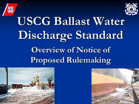 USCG Ballast Water Discharge Standard Overview of Notice of Proposed Rulemaking.
