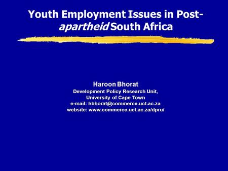 Haroon Bhorat Development Policy Research Unit, University of Cape Town   website:  Youth.