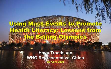 Meeting of Technical Support Group 10 February 2009 Using Mass Events to Promote Health Literacy: Lessons from the Beijing Olympics Hans Troedsson WHO.