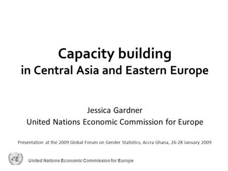 United Nations Economic Commission for Europe Capacity building in Central Asia and Eastern Europe Jessica Gardner United Nations Economic Commission for.