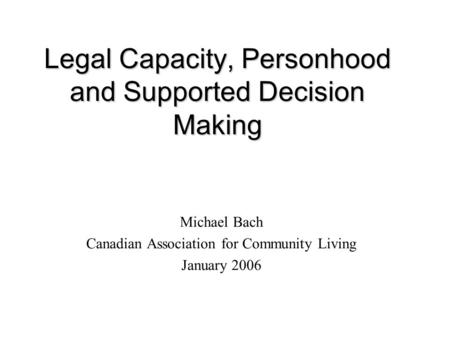 Legal Capacity, Personhood and Supported Decision Making