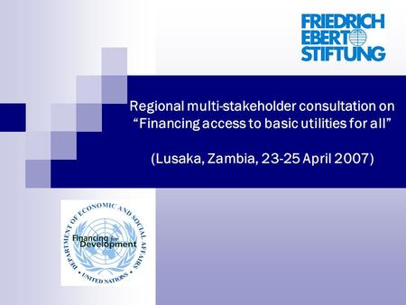Regional multi-stakeholder consultation on Financing access to basic utilities for all (Lusaka, Zambia, 23-25 April 2007)