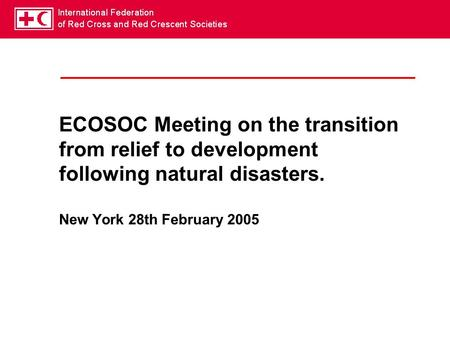 ECOSOC Meeting on the transition from relief to development following natural disasters. New York 28th February 2005.