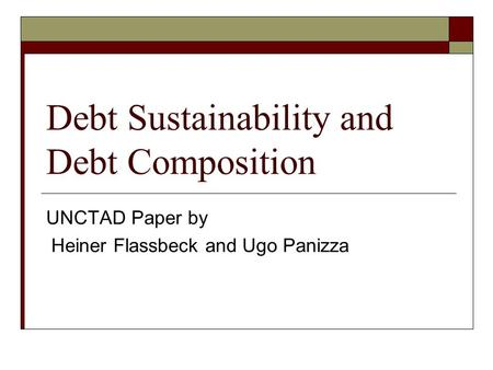 Debt Sustainability and Debt Composition UNCTAD Paper by Heiner Flassbeck and Ugo Panizza.