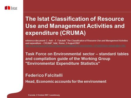 The Istat Classification of Resource Use and Management Activities and expenditure (CRUMA) reference document: C. Ardi – F. Falcitelli The Classification.