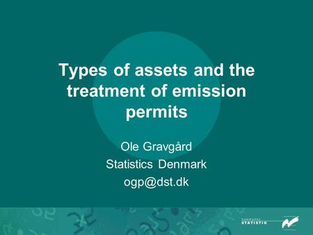 Types of assets and the treatment of emission permits Ole Gravgård Statistics Denmark