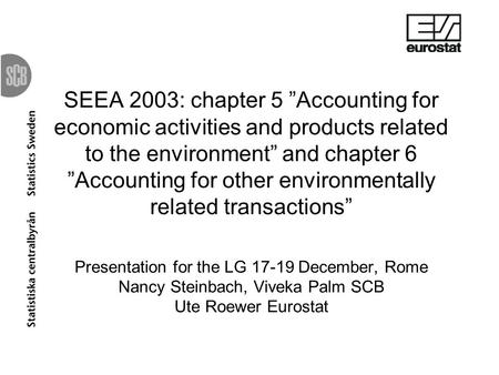 SEEA 2003: chapter 5 Accounting for economic activities and products related to the environment and chapter 6 Accounting for other environmentally related.
