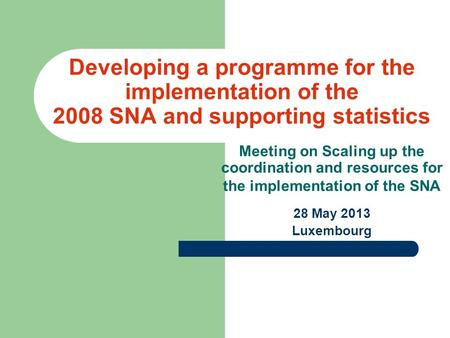 Developing a programme for the implementation of the 2008 SNA and supporting statistics Meeting on Scaling up the coordination and resources for the implementation.