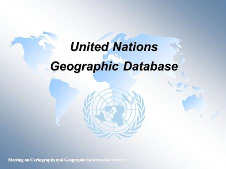 Meeting on Cartography and Geographic Information Science United Nations Geographic Database.