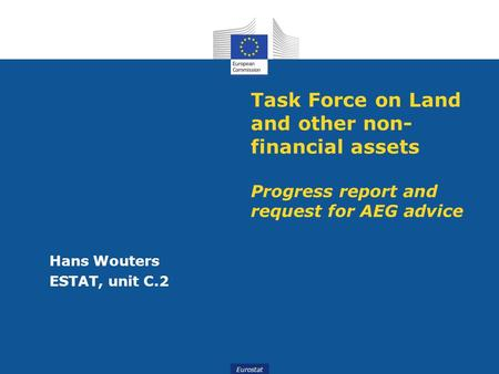 Eurostat Task Force on Land and other non- financial assets Progress report and request for AEG advice Hans Wouters ESTAT, unit C.2.
