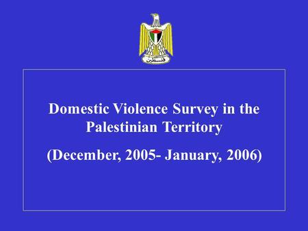 Domestic Violence Survey in the Palestinian Territory ((December, 2005- January, 2006.