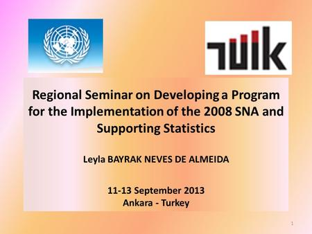 Regional Seminar on Developing a Program for the Implementation of the 2008 SNA and Supporting Statistics Leyla BAYRAK NEVES DE ALMEIDA 11-13 September.