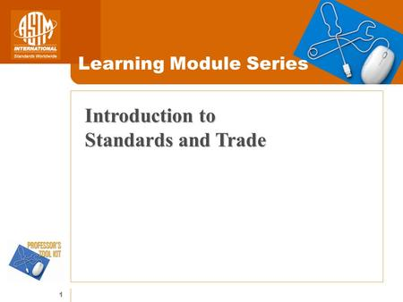 1 Learning Module Series Introduction to Standards and Trade.