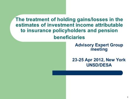 1 The treatment of holding gains/losses in the estimates of investment income attributable to insurance policyholders and pension beneficiaries Advisory.