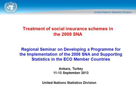 Treatment of social insurance schemes in the 2008 SNA Regional Seminar on Developing a Programme for the Implementation of the 2008 SNA and Supporting.