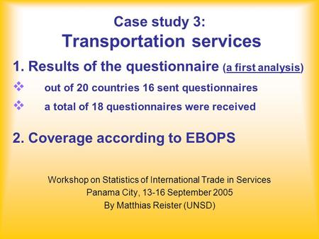 Case study 3: Transportation services Workshop on Statistics of International Trade in Services Panama City, 13-16 September 2005 By Matthias Reister (UNSD)