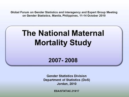 Global Forum on Gender Statistics and Interagency and Expert Group Meeting on Gender Statistics, Manila, Philippines, 11-14 October 2010 Gender Statistics.