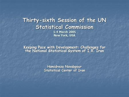 Thirty-sixth Session of the UN Statistical Commission 1-4 March 2005 New York, USA Keeping Pace with Development: Challenges for the National Statistical.