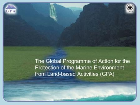 Insert Page Title here Insert Page Content Here The Global Programme of Action Preventing the degradation of the marine environment from land based activities.