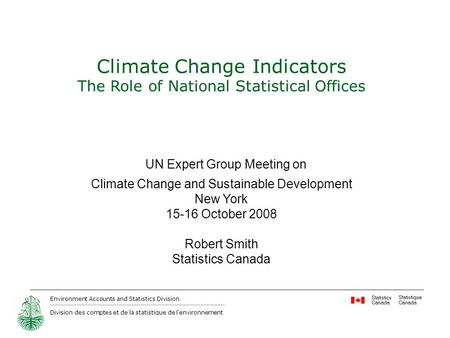 Environment Accounts and Statistics Division Division des comptes et de la statistique de l'environnement Climate Change Indicators The Role of National.