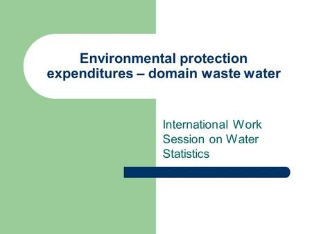 Environmental protection expenditures – domain waste water International Work Session on Water Statistics.