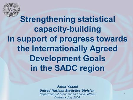 1 Strengthening statistical capacity-building in support of progress towards the Internationally Agreed Development Goals in the SADC region Fabia Yazaki.