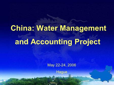 China: Water Management and Accounting Project May 22-24, 2006 Hague.