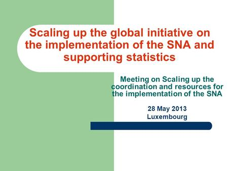Scaling up the global initiative on the implementation of the SNA and supporting statistics Meeting on Scaling up the coordination and resources for the.