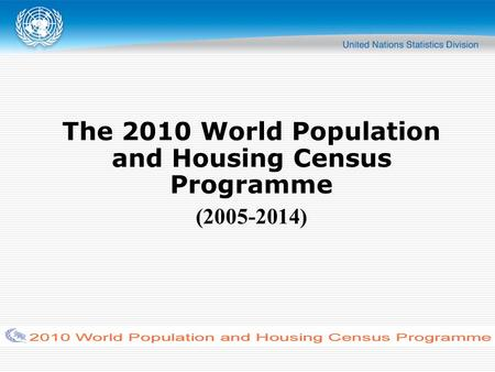 The 2010 World Population and Housing Census Programme (2005-2014)