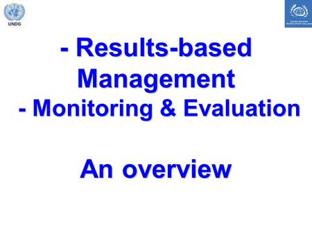 - Results-based Management - Monitoring & Evaluation An overview.