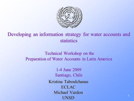 1 Developing an information strategy for water accounts and statistics Technical Workshop on the Preparation of Water Accounts in Latin America 1-4 June.