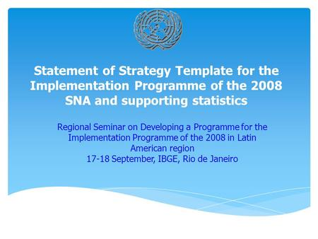 Statement of Strategy Template for the Implementation Programme of the 2008 SNA and supporting statistics Regional Seminar on Developing a Programme for.