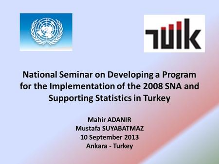 National Seminar on Developing a Program for the Implementation of the 2008 SNA and Supporting Statistics in Turkey Mahir ADANIR Mustafa SUYABATMAZ 10.