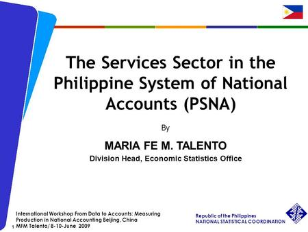 Republic of the Philippines NATIONAL STATISTICAL COORDINATION BOARD 1 International Workshop From Data to Accounts: Measuring Production in National Accounting.