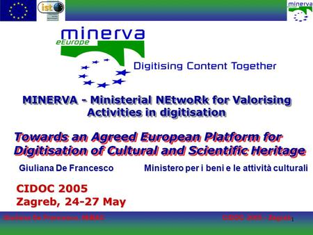 Giuliana De Francesco, MiBACCIDOC 2005 - Zagreb 1 MINERVA - Ministerial NEtwoRk for Valorising Activities in digitisation CIDOC 2005 Zagreb, 24-27 May.