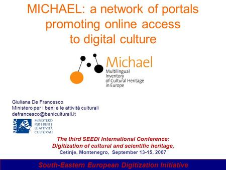Page 1III SEEDI International ConferenceCetinje, 13th September 2007 MICHAEL: a network of portals promoting online access to digital culture Giuliana.
