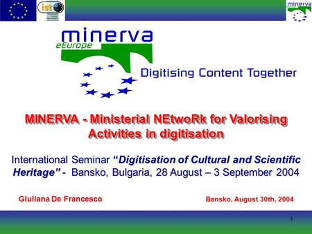 1 MINERVA - Ministerial NEtwoRk for Valorising Activities in digitisation International Seminar Digitisation of Cultural and Scientific Heritage - Bansko,