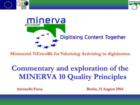 Commentary and exploration of the MINERVA 10 Quality Principles Antonella FresaBerlin, 31 August 2004 Ministerial NEtwoRk for Valorising Activising in.