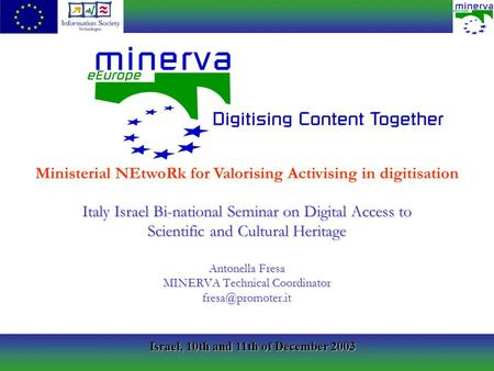 Israel, 10th and 11th of December 2003 Italy Israel Bi-national Seminar on Digital Access to Scientific and Cultural Heritage Antonella Fresa MINERVA Technical.