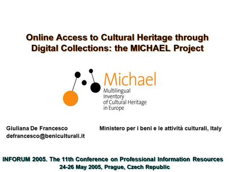 Online Access to Cultural Heritage through Digital Collections: the MICHAEL Project Giuliana De Francesco Ministero per i beni e le attività culturali,