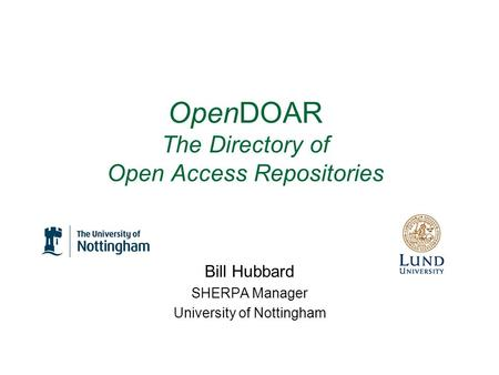OpenDOAR The Directory of Open Access Repositories Bill Hubbard SHERPA Manager University of Nottingham.