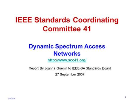 2/9/2014 1 IEEE Standards Coordinating Committee 41 Dynamic Spectrum Access Networks  Report By Joanna Guenin to IEEE-SA Standards.