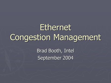 Ethernet Congestion Management Brad Booth, Intel September 2004.