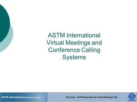 ASTM International Virtual Meetings and Conference Calling Systems.