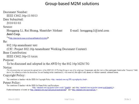 Group-based M2M solutions Document Number: IEEE C802.16p-11/0013 Date Submitted: 2010/03/03 Source: Honggang Li, Rui Huang, Shantidev Mohant