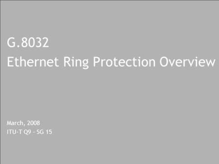 G.8032 Ethernet Ring Protection Overview March, 2008 ITU-T Q9 – SG 15