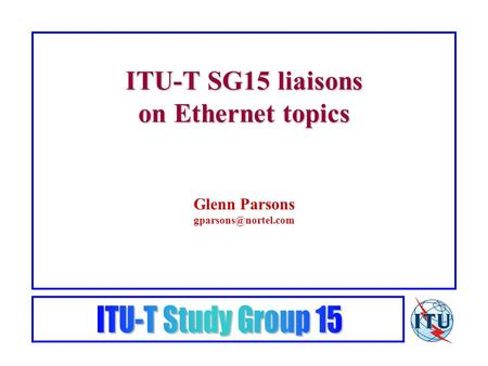 ITU-T SG15 liaisons on Ethernet topics Glenn Parsons