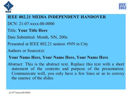 21-07-xxxx-00-0000 IEEE 802.21 MEDIA INDEPENDENT HANDOVER DCN: 21-07-xxxx-00-0000 Title: Your Title Here Date Submitted: Month, NN, 200x Presented at IEEE.