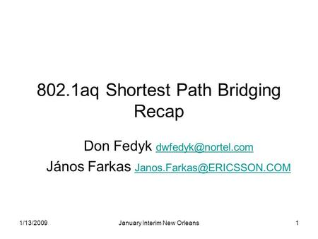1/13/2009January Interim New Orleans1 802.1aq Shortest Path Bridging Recap Don Fedyk  János Farkas
